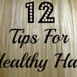 12 Tips For Healthy Hair